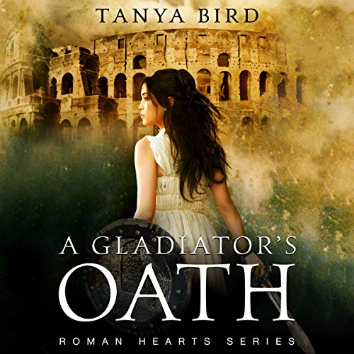 A Gladiator's Oath: A Historical Action Romance: Roman Hearts, Book 1