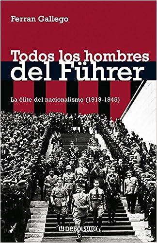Todos Los Hombres Del Führer: La Élite Del Nacionalismo (1919-1945) por Ferran Gallego Margalef epub