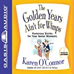 The Golden Years Ain't for Wimps: Humorous Stories for Your Senior Moments | Karen O'Connor