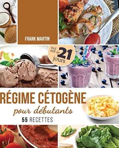 Régime cétogène pour débutants: Défi de 21 jours et 55 recettes savoureuses - Comment transformer votre corps en une machine à brûler les graisses pour ... et augmenter votre énergie (French Edition)