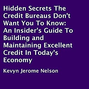 Hidden Secrets the Credit Bureaus Don't Want You to Know Audiobook
