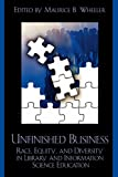 img - for Unfinished Business: Race, Equity and Diversity in Library and Information Science Education book / textbook / text book