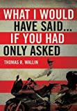 What I Would Have Said..., Thomas R. Wallin, 1483618501