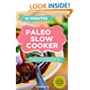 Paleo Slow Cooker: 60 Easy and Delicious Gluten-free Paleo Slow Cooker Recipes for a healthy Paleo Diet