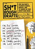 Image of Sh*t Rough Drafts: Pop Culture's Favorite Books, Movies, and TV Shows as They Might Have Been