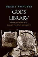 God's Library: The Archaeology of the Earliest Christian Manuscripts