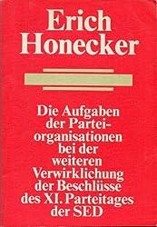 Die Aufgaben der Parteiorganisationen bei der weiteren Verwirklichung der Beschlüsse des XI. Parteitages der SED : aus d. Referat d. Generalsekretärs d. ZK d. SED u. Vorsitzenden d. Staatsrates d. DDR auf d. Beratung d. Sekretariats d. Zentralkomitees d. SED mit d. 1. Sekretären d. Kreisleitungen am 6. Februar 1987.