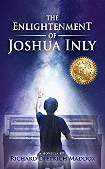The Enlightenment of Joshua Inly: Spiritual Evolution to the Higher Self by [Maddox, Richard Dietrich]