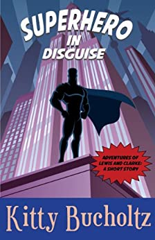 Superhero in Disguise: An Adventures of Lewis and Clarke short story by [Bucholtz, Kitty]