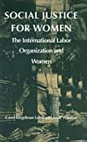 Social Justice for Women : The International Labor Organization and Women, Lubin, Carol Riegelman and Winslow, Anne, 0822310627
