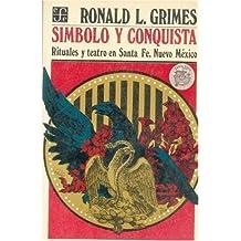 Simbolo y Conquista: Rituales y Teatro En Santa Fe, Nuevo Mexico
