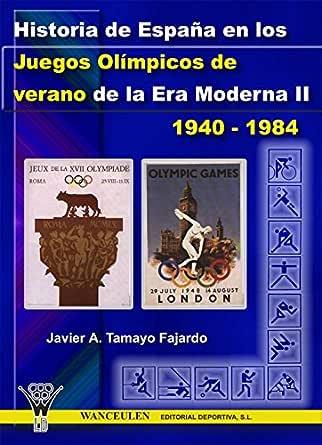 Historia de España en los Juegos Olímpicos de verano de la Era Moderna II 1940-1984 eBook: Tamayo Fajardo, Javier A.: Amazon.es: Tienda Kindle