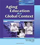 Aging Education in a Global Context, , 0789030802