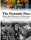 img - for The Dynamic Duo: White Rose Blooms in Wisconsin book / textbook / text book