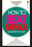 How to Beat Fatigue, Linda Pembrook, 0380006715
