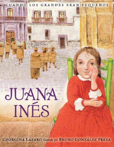 Cuando los grandes eran pequeños. Juana Inés (Spanish Edition) (Cuando Los Grandes Eran Pequenos/ When the Grown-Ups Were Children)