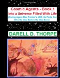 Cosmic Agents Book 1: into a Universe Filled with Life {{illustrated Edition}}, Darell D Thorpe, 149437269X