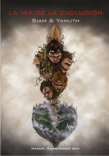 Descargar Libro La Ira De La EvoluciÓn: Siam & Yamuth Manuel Sansegundo Ruíz