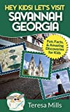 Hey Kids! Let's Visit Savannah Georgia: Fun Facts and Amazing Discoveries for Kids (Hey Kids! Let's Visit Travel Books #6)