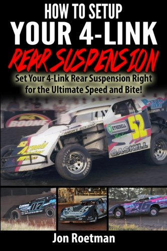 (How to Setup Your 4-Link Rear Suspension: Set Your 4-Link Rear Suspenstion Right for Ultimate Speed and Bite! (Racers Edge Books) (Volume)