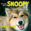 My Life with Snoopy: How One Shelter Dog's Love Changed a Man's Life and Other Tails of Adventure Audiobook by Joey Camen Narrated by Joey Camen