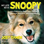 My Life with Snoopy: How One Shelter Dog's Love Changed a Man's Life and Other Tails of Adventure | Joey Camen