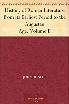 History of Roman Literature from its Earliest Period to the Augustan Age. Volume II by [Dunlop, John]