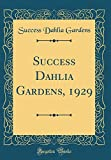 Amazon / Forgotten Books: Success Dahlia Gardens, 1929 Classic Reprint (Success Dahlia Gardens)