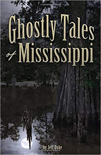 Ghostly Tales of Mississippi Paperback – September 25, 2018 by Jeff Duke  (Author)