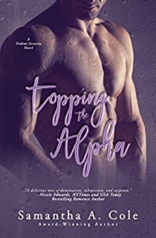 Topping the Alpha: Trident Security Series by [Cole, Samantha A.]