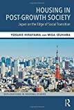 Housing in Post-Growth Society: Japan on the Edge of Social Transition (Explorations in Housing Studies)