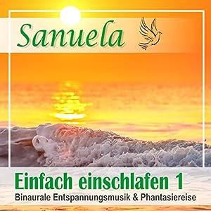 Binaurale Entspannungsmusik und Phantasiereise (Sanuela - Einfach einschlafen 1) Hörbuch