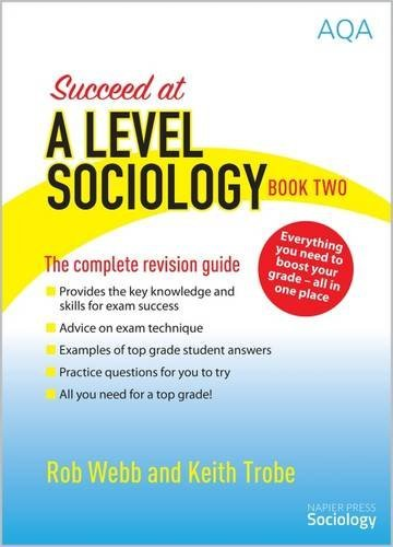 Read Online Succeed at A Level Sociology: The Complete Revision Guide Book Two by Rob Webb (2016-11-18) PDF