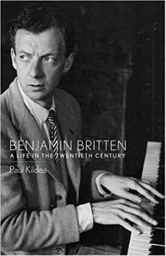 Benjamin Britten A Life In The Twentieth Century Paul Kildea