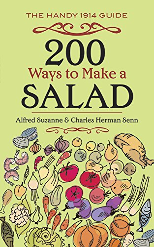 200 Ways to Make a Salad: The Handy 1914 Guide by Alfred Suzanne, Charles Herman Senn