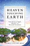 img - for Heaven Touching Earth: True Stories of Angels, Miracles, and Heavenly Encounters book / textbook / text book