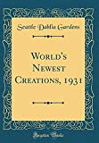 Amazon / Forgotten Books: World s Newest Creations, 1931 Classic Reprint (Seattle Dahlia Gardens)