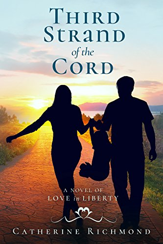 Third Strand of the Cord: A Novel of Love in Liberty by [Richmond, Catherine]