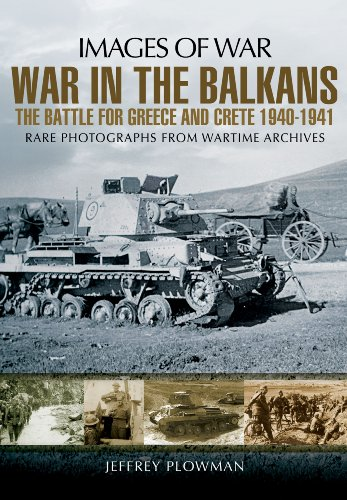 War In The Balkans: The Battle For Greece And Crete 1940-1941 (Images Of War)