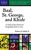 Baal, St. George, and Khidr: A Study of the Historical Geography of the Levant (History, Archaeology, and Culture of the Levant)