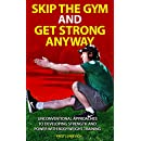 Skip the Gym and Get Strong Anyway: Unconventional Approaches to Developing Strength and Power With Bodyweight Training