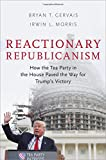 "B. T. Gervais and I. L. Morris, ""Reactionary Republicans: How the Tea Party in the House Paved the Way for Trump's Victory"" (Oxford UP, 2018)"