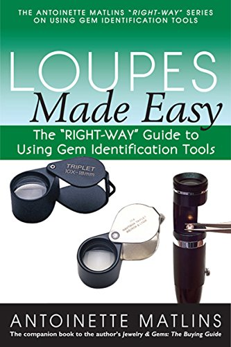 """Loupes Made Easy: The """"RIGHT-WAY"""" Guide to Using Gem Identification Tools (The """"RIGHT-WAY"""" Series to Using Gem Identification Tools)"""