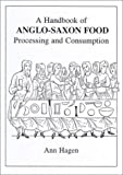img - for A Handbook of Anglo-Saxon Food: Processing and Consumption by Ann Hagen (1998-12-15) book / textbook / text book
