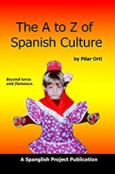 The A to Z of Spanish Culture: A Condensed Look at Life in Spain