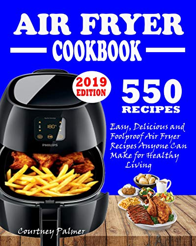 550 AIR FRYER RECIPES COOKBOOK: Easy, Delicious & Foolproof Air Fryer Recipes Anyone Can Make For Healthy Living by Courtney Palmer