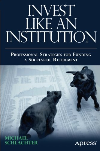 Invest Like an Institution: Professional Strategies for Funding a Successful Retirement