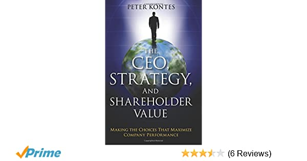 the ceo strategy and shareholder value kontes peter