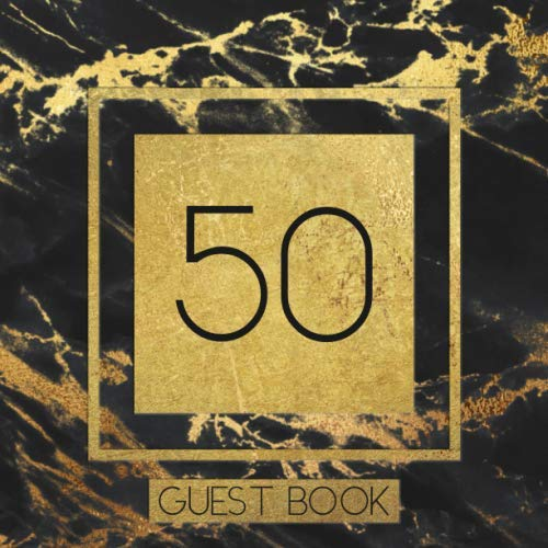 50 Guest Book: Guest Book For 50th Birthday / Wedding Anniversary -  Keepsake Memory Book For Party Guests to Leave Signatures, Notes and Wishes in - ... Married - Stylish Black and Gold Marble Cover