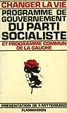 Changer la vie. Programme de gouvernement du parti socialiste et programme commun de la gauche par Parti socialiste